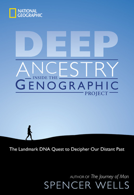 Deep Ancestry: Inside the Genographic Project - Wells, Spencer