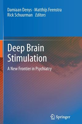 Deep Brain Stimulation: A New Frontier in Psychiatry - Denys, Damiaan (Editor)
