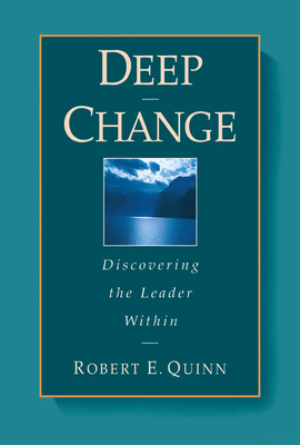 Deep Change: Discovering the Leader Within - Quinn, Robert E