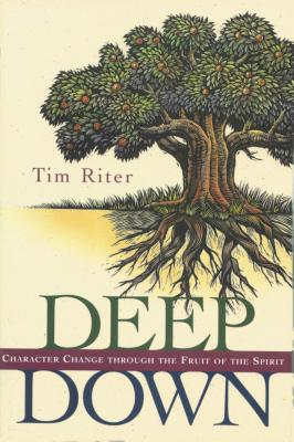 Deep Down: Character Change Through the Fruit of the Spirit - Riter, Tim