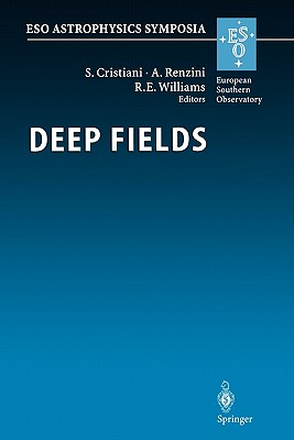Deep Fields: Proceedings of the ESO Workshop Held at Garching, Germany, 9-12 October 2000 - Cristiani, S. (Editor), and Renzini, Alvio (Editor), and Williams, R. (Editor)