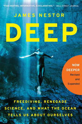 Deep: Freediving, Renegade Science, and What the Ocean Tells Us about Ourselves - Nestor, James