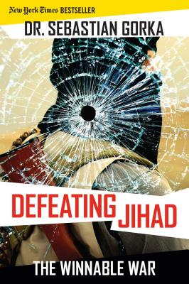 Defeating Jihad: The Winnable War - Gorka, Sebastian, Dr., PhD