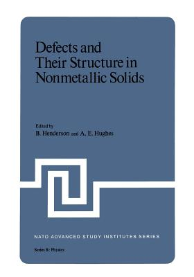 Defects and Their Structure in Nonmetallic Solids - Henderson, B (Editor)