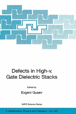 Defects in high-k gate dielectric stacks: nano-electronic semiconductor devices - Gusev, Evgeni (Editor)