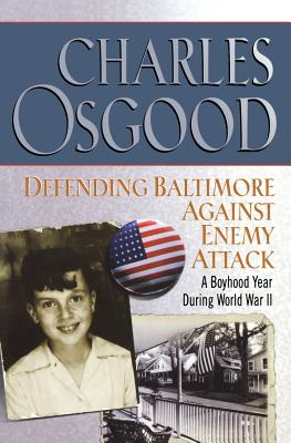 Defending Baltimore Against Enemy Attack: A Boyhood Year During World War II - Osgood, Charles