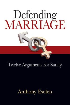 Defending Marriage: Twelve Arguments for Sanity - Esolen, Anthony, Mr.