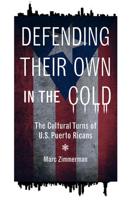 Defending Their Own in the Cold: The Cultural Turns of U.S. Puerto Ricans - Zimmerman, Marc