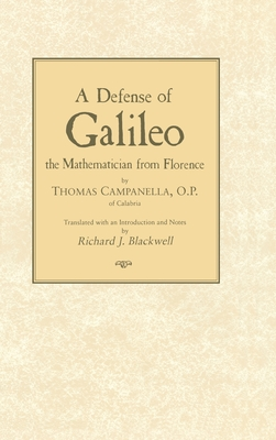 Defense of Galileo: The Mathematician from Florence - Campanella, Thomas, and Blackwell, Richard J (Translated by)