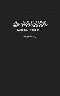 Defense Reform and Technology: Tactical Aircraft - Herzog, Serge B