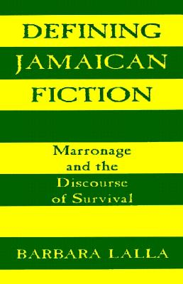 Defining Jamaican Fiction: Marronage and the Discourse of Survival - Lalla, Barbara, Dr., PH.D.