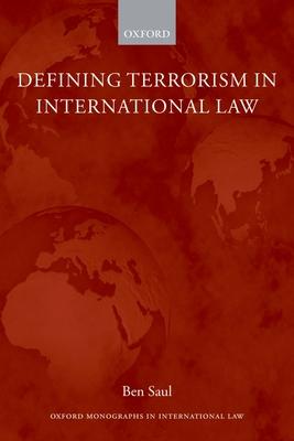 Defining Terrorism in International Law - Saul, Ben