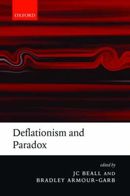 Deflationism and Paradox - Beall, Jc (Editor), and Armour-Garb, Bradley, Professor (Editor)