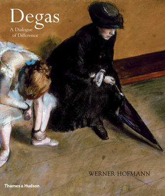 Degas: A Dialogue of Difference - Hofmann, Werner