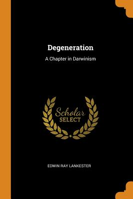 Degeneration: A Chapter in Darwinism - Lankester, Edwin Ray