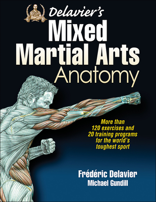 Delavier's Mixed Martial Arts Anatomy - Delavier, Frederic, and Gundill, Michael