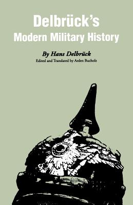 Delbruck's Modern Military History - Delbruck, Hans, and Bucholz, Arden (Editor), and Arden, Bucholz (Translated by)