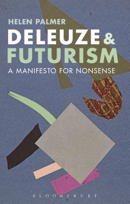 Deleuze and Futurism: A Manifesto for Nonsense - Palmer, Helen