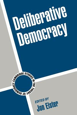 Deliberative Democracy - Elster, Jon (Editor)