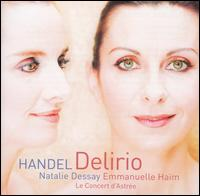 Delirio: Handel's Italian Cantatas - Atsushi Sakai (cello); Emmanuelle Haïm (harpsichord); Héloïse Gaillard (recorder); Natalie Dessay (soprano);...