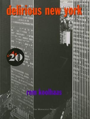 Delirious New York: A Retroactive Manifesto for Manhattan - Koolhaas, Rem