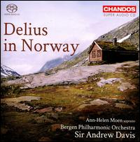 Delius in Norway - Ann-Helen Moen (soprano); Bergen Philharmonic Orchestra; Andrew Davis (conductor)