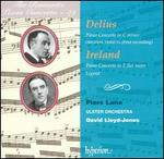 Delius: Piano Concerto in C minor; Ireland: Piano Concerto in E flat major; Legend