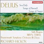 Delius: Sea Drift; Songs of Farewell; Songs of Sunset