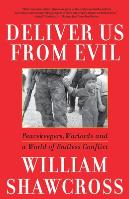 Deliver Us from Evil: Peacekeepers, Warlords and a World of Endless Conflict - Shawcross, William