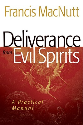 Deliverance from Evil Spirits: A Practical Manual - Macnutt, Francis