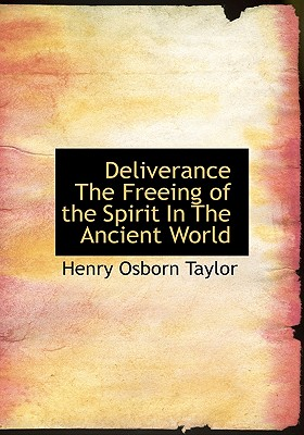 Deliverance the Freeing of the Spirit in the Ancient World - Taylor, Henry Osborn