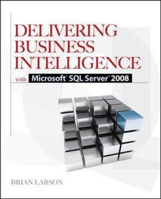 Delivering Business Intelligence with Microsoft SQL Server 2008 - Larson, Brian