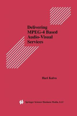 Delivering MPEG-4 Based Audio-Visual Services - Kalva, Hari