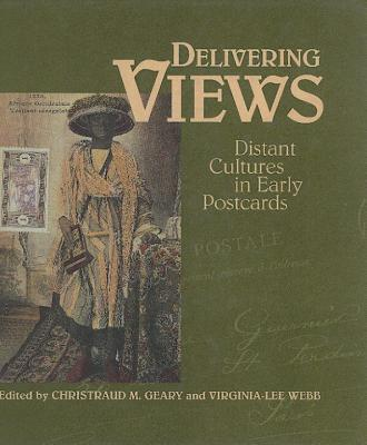 Delivering Views: Distant Cultures in Early Postcards - Geary, Christraud M (Editor), and Webb, Virginia-Lee (Editor)