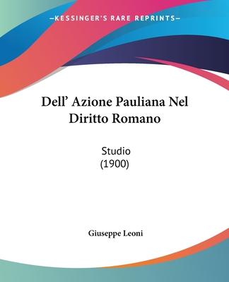 Dell' Azione Pauliana Nel Diritto Romano: Studio (1900) - Leoni, Giuseppe