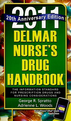 Delmar Nurse's Drug Handbook: The Information Standard for Prescription Drugs and Nursing Considerations - Spratto, George R, PhD, and Woods, Adrienne L, MSN, CRNP
