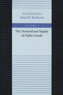 Demand and Supply of Public Goods - Buchanan, James M, Professor