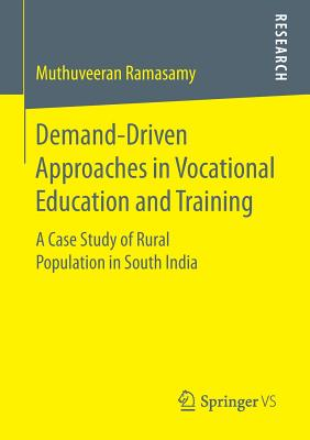 Demand-Driven Approaches in Vocational Education and Training: A Case Study of Rural Population in South India - Ramasamy, Muthuveeran