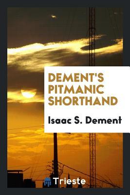 Dement's Pitmanic Shorthand - Dement, Isaac S