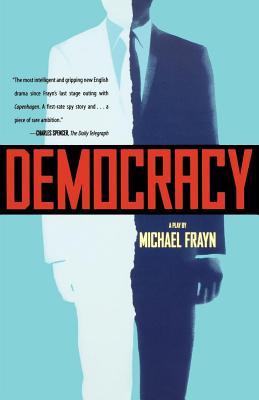 Democracy: A Play - Frayn, Michael
