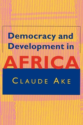 Democracy and Development in Africa - Ake, Claude