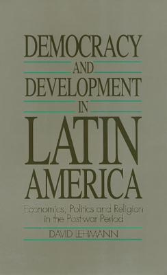 Democracy and Development in Latin America: Economics, Politics and Religion in the Post-War Period - Lehman, David