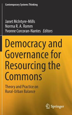 Democracy and Governance for Resourcing the Commons: Theory and Practice on Rural-Urban Balance - McIntyre-Mills, Janet (Editor), and Romm, Norma R a (Editor), and Corcoran-Nantes, Yvonne (Editor)