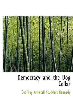 Democracy and the Dog Collar - Kennedy, Geoffrey Anketell Studdert