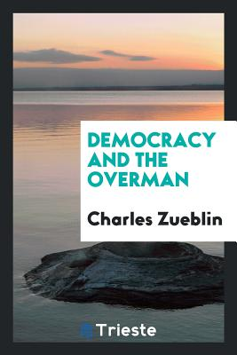 Democracy and the Overman - Zueblin, Charles