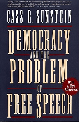 Democracy and the Problem of Free Speech - Sunstein, Cass R