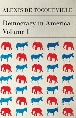 Democracy in America - Volume 1 - Tocqueville, Alexis de