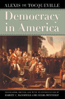 Democracy in America - de Tocqueville, Alexis, Professor, and Tocqueville, Alexis De, and Mansfield, Harvey Claflin, Jr. (Translated by)