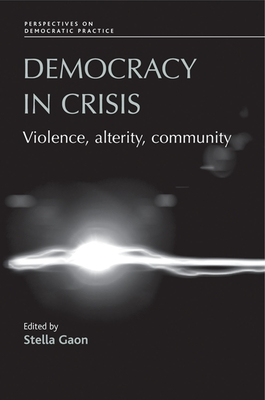 Democracy in Crisis: Violence, Alterity, Community - Gaon, Stella (Editor)
