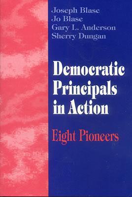 Democratic Principals in Action: Eight Pioneers - Blase, Joseph, and Blase, Rebajo R, and Anderson, Gary